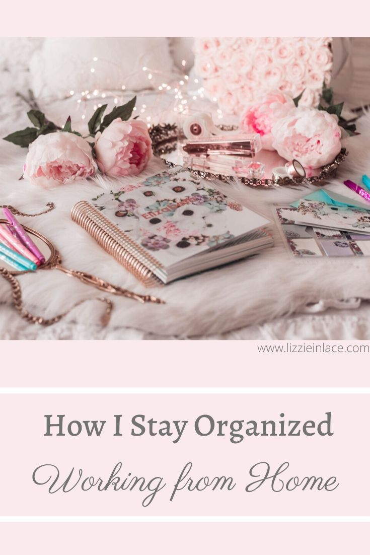Elizabeth Hugen of Lizzie in Lace shares her best tips for how to stay organized working from home