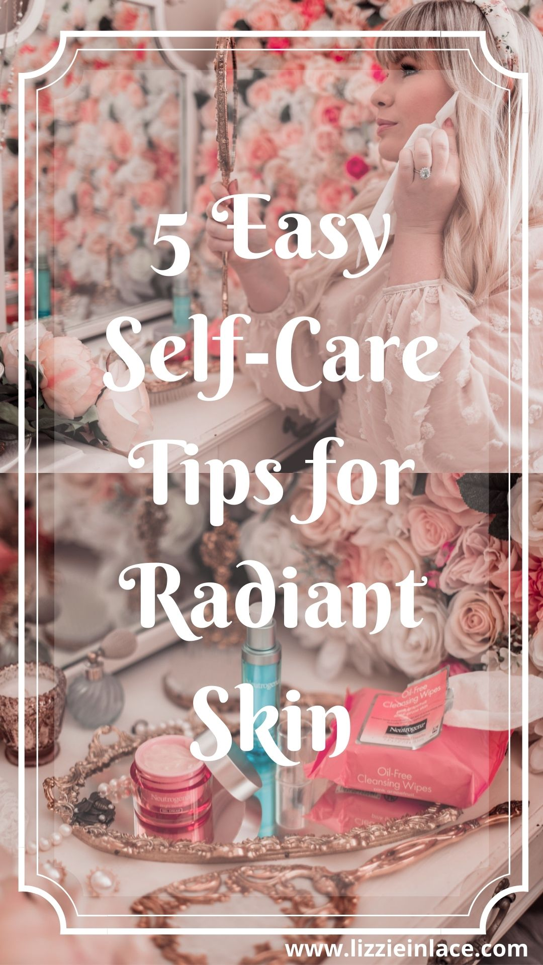 Fashion and Beauty Blogger Elizabeth Hugen of Lizzie in Lace shares her 5 Easy Self-Care Tips for Radiant Skin featuring Neutrogena Skincare
